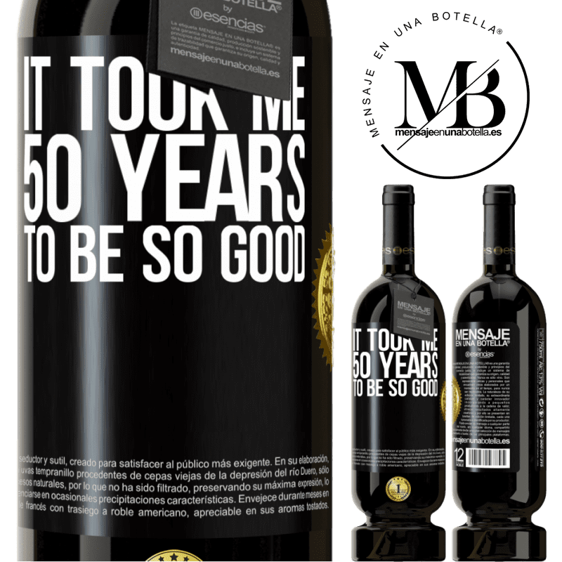29,95 € Free Shipping | Red Wine Premium Edition MBS® Reserva It took me 50 years to be so good Black Label. Customizable label Reserva 12 Months Harvest 2013 Tempranillo