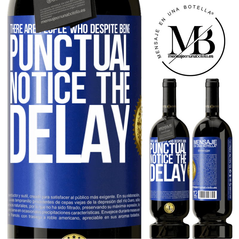 29,95 € Free Shipping | Red Wine Premium Edition MBS® Reserva There are people who, despite being punctual, notice the delay Blue Label. Customizable label Reserva 12 Months Harvest 2013 Tempranillo