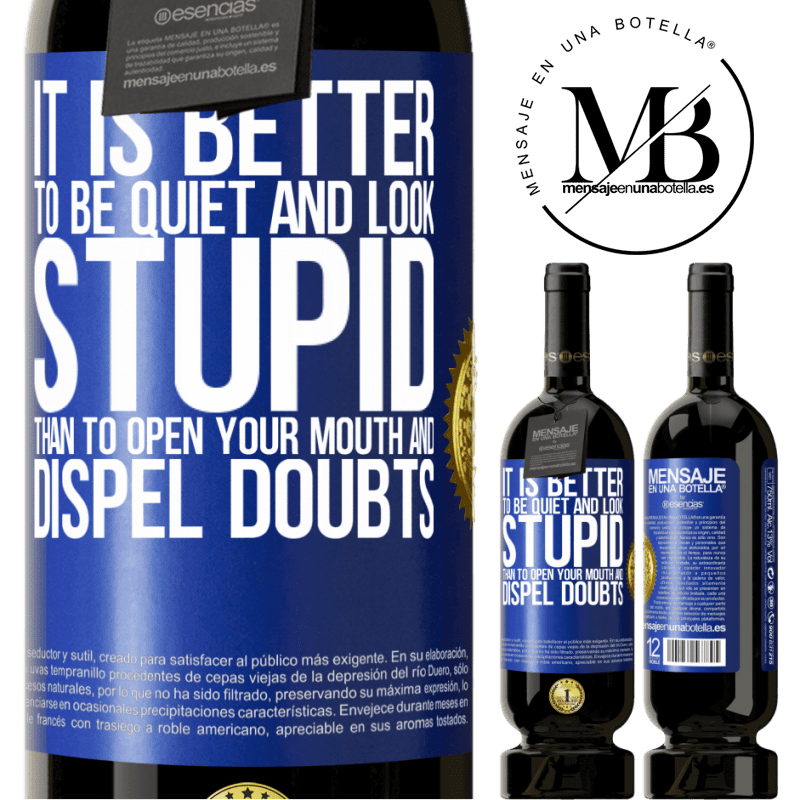 29,95 € Free Shipping | Red Wine Premium Edition MBS® Reserva It is better to be quiet and look stupid, than to open your mouth and dispel doubts Blue Label. Customizable label Reserva 12 Months Harvest 2013 Tempranillo
