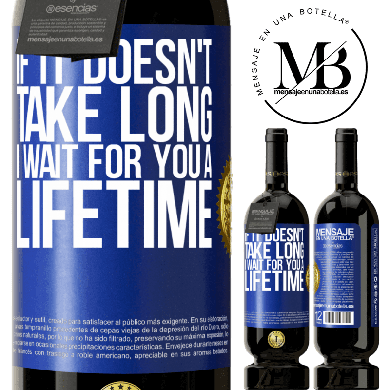 29,95 € Free Shipping | Red Wine Premium Edition MBS® Reserva If it doesn't take long, I wait for you a lifetime Blue Label. Customizable label Reserva 12 Months Harvest 2013 Tempranillo