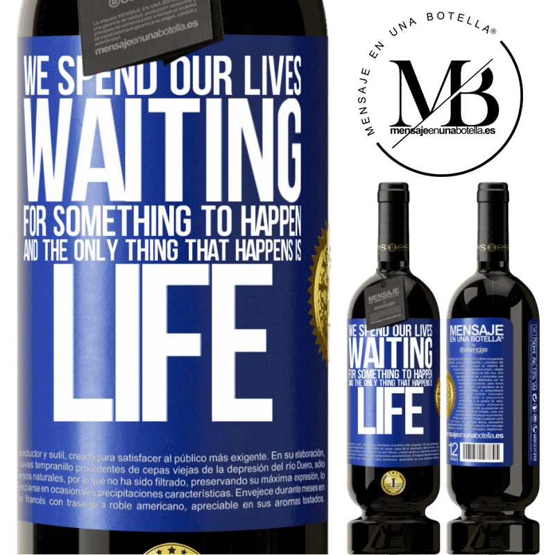 29,95 € Free Shipping   Red Wine Premium Edition MBS® Reserva We spend our lives waiting for something to happen, and the only thing that happens is life Blue Label. Customizable label Reserva 12 Months Harvest 2013 Tempranillo