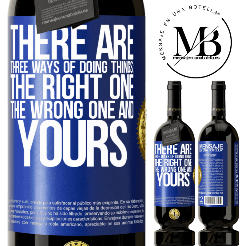 29,95 € Free Shipping   Red Wine Premium Edition MBS® Reserva There are three ways of doing things: the right one, the wrong one and yours Blue Label. Customizable label Reserva 12 Months Harvest 2013 Tempranillo