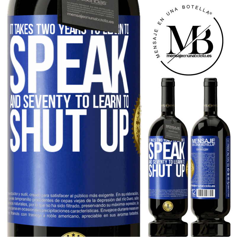 29,95 € Free Shipping   Red Wine Premium Edition MBS® Reserva It takes two years to learn to speak, and seventy to learn to shut up Blue Label. Customizable label Reserva 12 Months Harvest 2013 Tempranillo