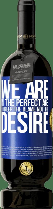 29,95 €   Red Wine Premium Edition MBS Reserva We are in the perfect age to keep the blame, not the desire Yellow Label. Customizable label I.G.P. Vino de la Tierra de Castilla y León Aging in oak barrels 12 Months Harvest 2013 Spain Tempranillo