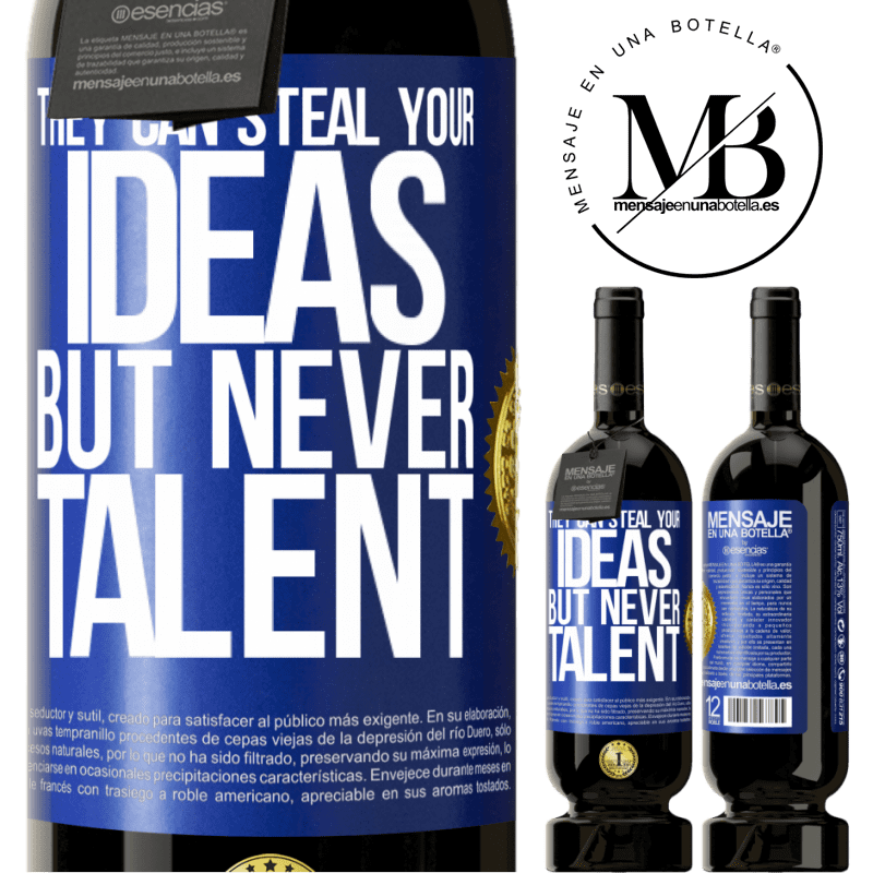 29,95 € Free Shipping | Red Wine Premium Edition MBS® Reserva They can steal your ideas but never talent Blue Label. Customizable label Reserva 12 Months Harvest 2013 Tempranillo
