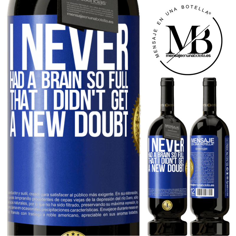 29,95 € Free Shipping | Red Wine Premium Edition MBS® Reserva I never had a brain so full that I didn't get a new doubt Blue Label. Customizable label Reserva 12 Months Harvest 2013 Tempranillo