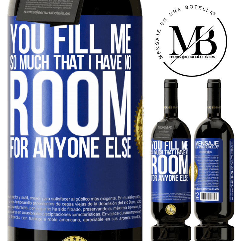29,95 € Free Shipping   Red Wine Premium Edition MBS® Reserva You fill me so much that I have no room for anyone else Blue Label. Customizable label Reserva 12 Months Harvest 2013 Tempranillo