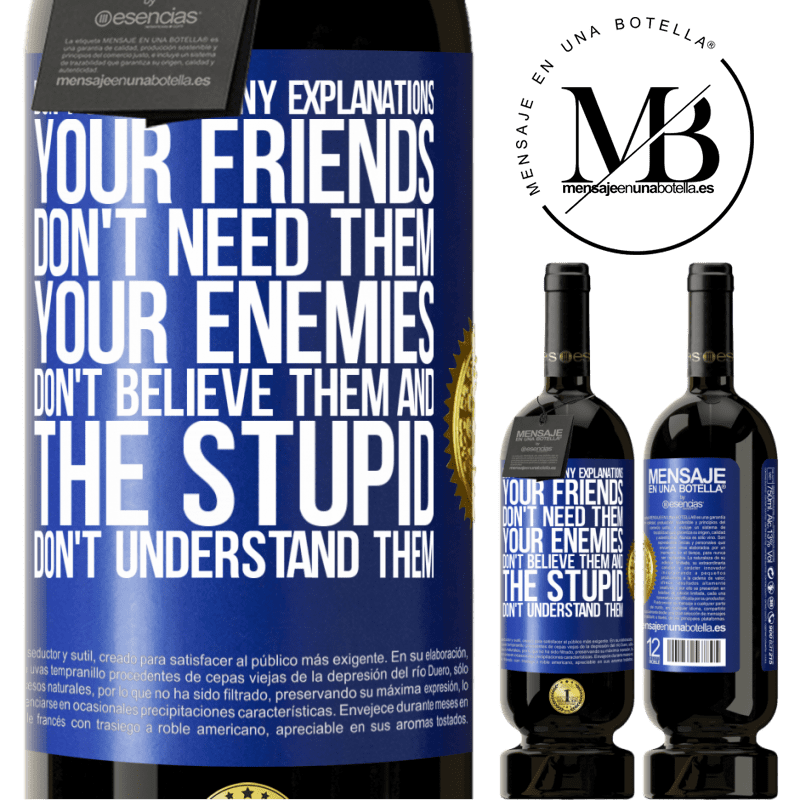 29,95 € Free Shipping | Red Wine Premium Edition MBS® Reserva Don't give so many explanations. Your friends don't need them, your enemies don't believe them, and the stupid don't Blue Label. Customizable label Reserva 12 Months Harvest 2013 Tempranillo