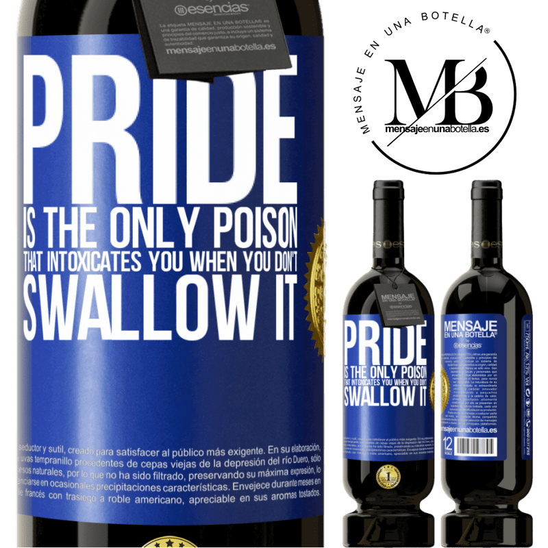 29,95 € Free Shipping | Red Wine Premium Edition MBS® Reserva Pride is the only poison that intoxicates you when you don't swallow it Blue Label. Customizable label Reserva 12 Months Harvest 2013 Tempranillo