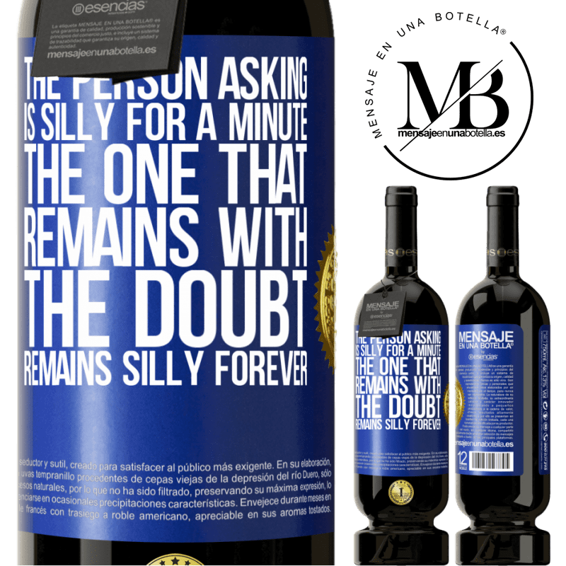 29,95 € Free Shipping | Red Wine Premium Edition MBS® Reserva The person asking is silly for a minute. The one that remains with the doubt, remains silly forever Blue Label. Customizable label Reserva 12 Months Harvest 2013 Tempranillo