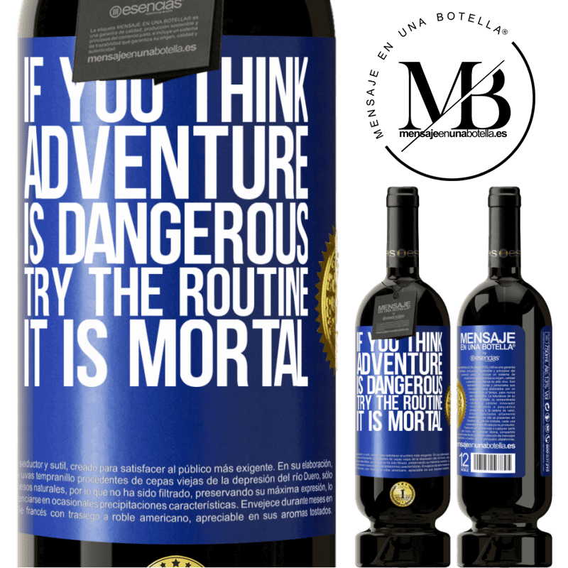 29,95 € Free Shipping | Red Wine Premium Edition MBS® Reserva If you think adventure is dangerous, try the routine. It is mortal Blue Label. Customizable label Reserva 12 Months Harvest 2013 Tempranillo