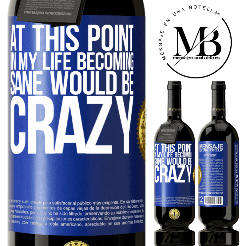 29,95 € Free Shipping | Red Wine Premium Edition MBS® Reserva At this point in my life becoming sane would be crazy Blue Label. Customizable label Reserva 12 Months Harvest 2013 Tempranillo