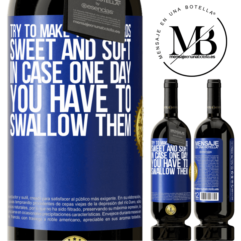 29,95 € Free Shipping | Red Wine Premium Edition MBS® Reserva Try to make your words sweet and soft, in case one day you have to swallow them Blue Label. Customizable label Reserva 12 Months Harvest 2013 Tempranillo