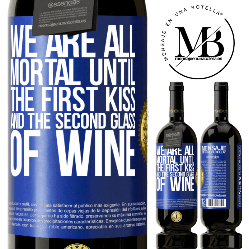 29,95 € Free Shipping | Red Wine Premium Edition MBS® Reserva We are all mortal until the first kiss and the second glass of wine Blue Label. Customizable label Reserva 12 Months Harvest 2013 Tempranillo
