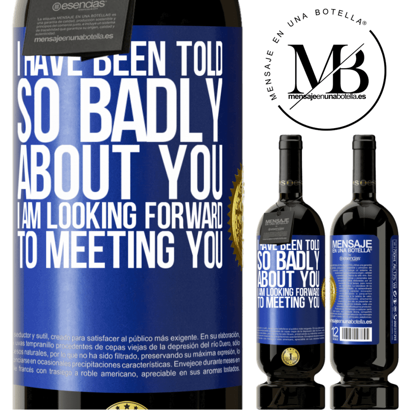 29,95 € Free Shipping | Red Wine Premium Edition MBS® Reserva I have been told so badly about you, I am looking forward to meeting you Blue Label. Customizable label Reserva 12 Months Harvest 2013 Tempranillo