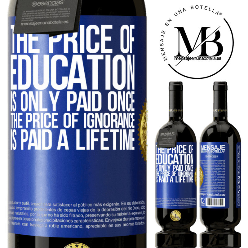 29,95 € Free Shipping | Red Wine Premium Edition MBS® Reserva The price of education is only paid once. The price of ignorance is paid a lifetime Blue Label. Customizable label Reserva 12 Months Harvest 2013 Tempranillo