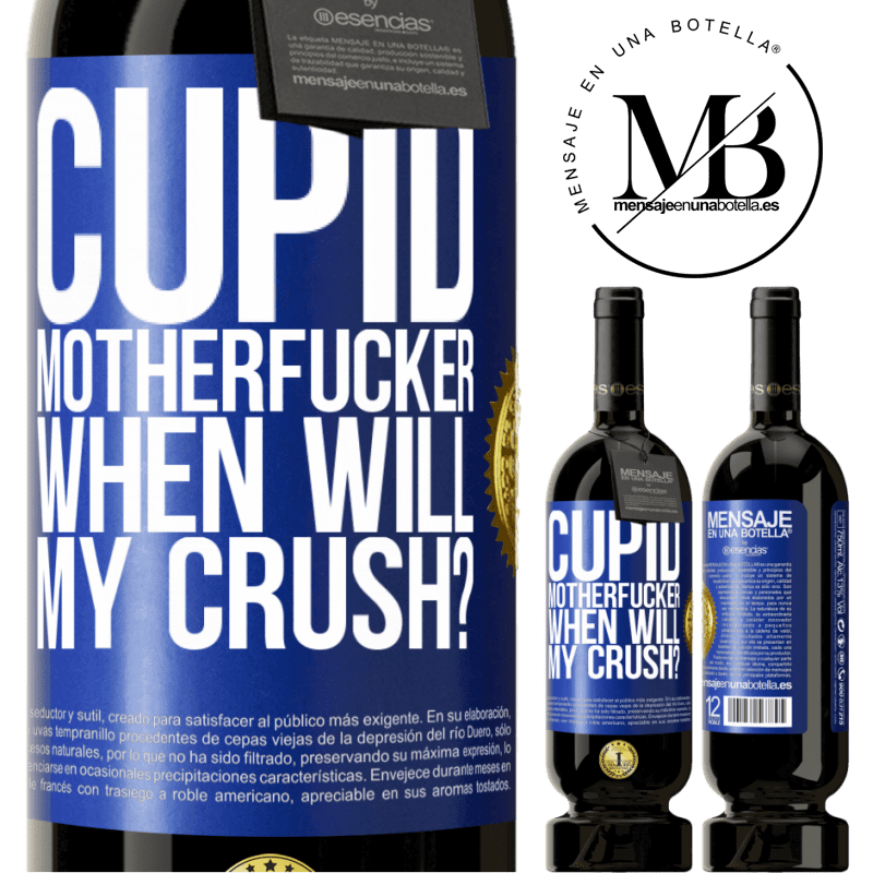 29,95 € Free Shipping | Red Wine Premium Edition MBS® Reserva Cupid motherfucker, when will my crush? Blue Label. Customizable label Reserva 12 Months Harvest 2013 Tempranillo