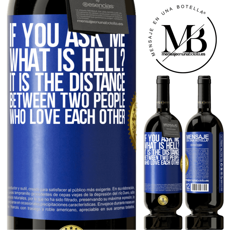 29,95 € Free Shipping | Red Wine Premium Edition MBS® Reserva If you ask me, what is hell? It is the distance between two people who love each other Blue Label. Customizable label Reserva 12 Months Harvest 2013 Tempranillo