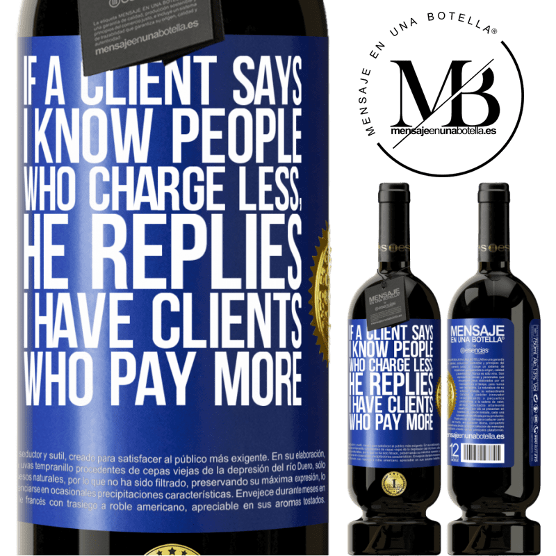 29,95 € Free Shipping   Red Wine Premium Edition MBS® Reserva If a client says I know people who charge less, he replies I have clients who pay more Blue Label. Customizable label Reserva 12 Months Harvest 2013 Tempranillo