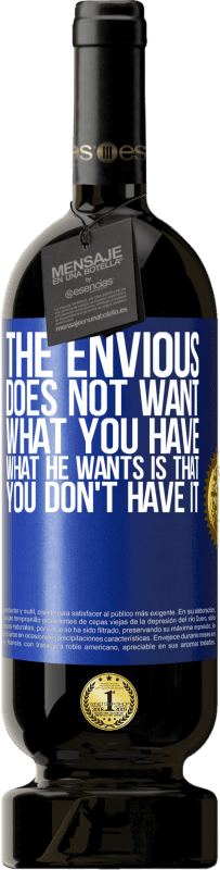 29,95 € Free Shipping | Red Wine Premium Edition MBS® Reserva The envious does not want what you have. What he wants is that you don't have it Blue Label. Customizable label Reserva 12 Months Harvest 2013 Tempranillo