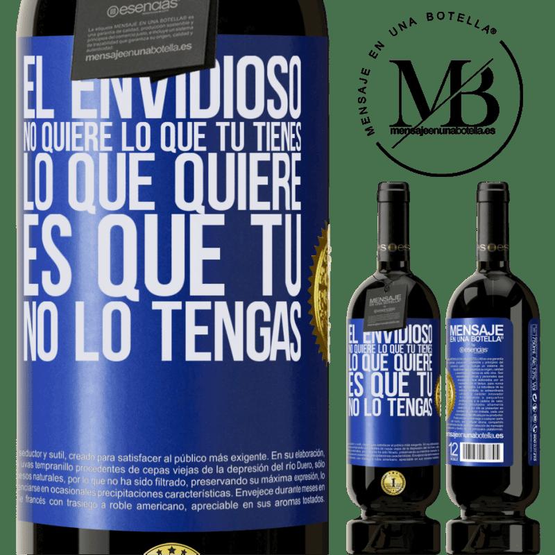 29,95 € Envoi gratuit | Vin rouge Édition Premium MBS® Reserva Les envieux ne veulent pas de ce que vous avez. Ce qu'il veut c'est que tu ne l'aies pas Étiquette Bleue. Étiquette personnalisable Reserva 12 Mois Récolte 2013 Tempranillo
