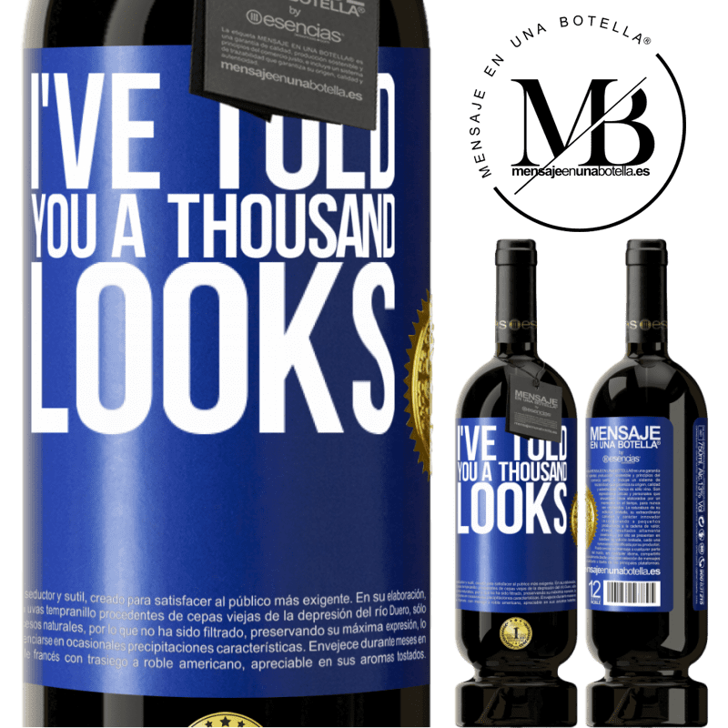 29,95 € Free Shipping | Red Wine Premium Edition MBS® Reserva I've told you a thousand looks Blue Label. Customizable label Reserva 12 Months Harvest 2013 Tempranillo