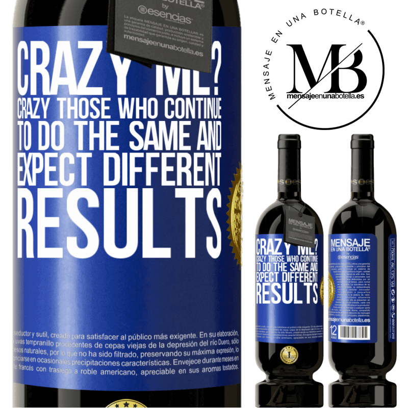 29,95 € Free Shipping | Red Wine Premium Edition MBS® Reserva crazy me? Crazy those who continue to do the same and expect different results Blue Label. Customizable label Reserva 12 Months Harvest 2013 Tempranillo