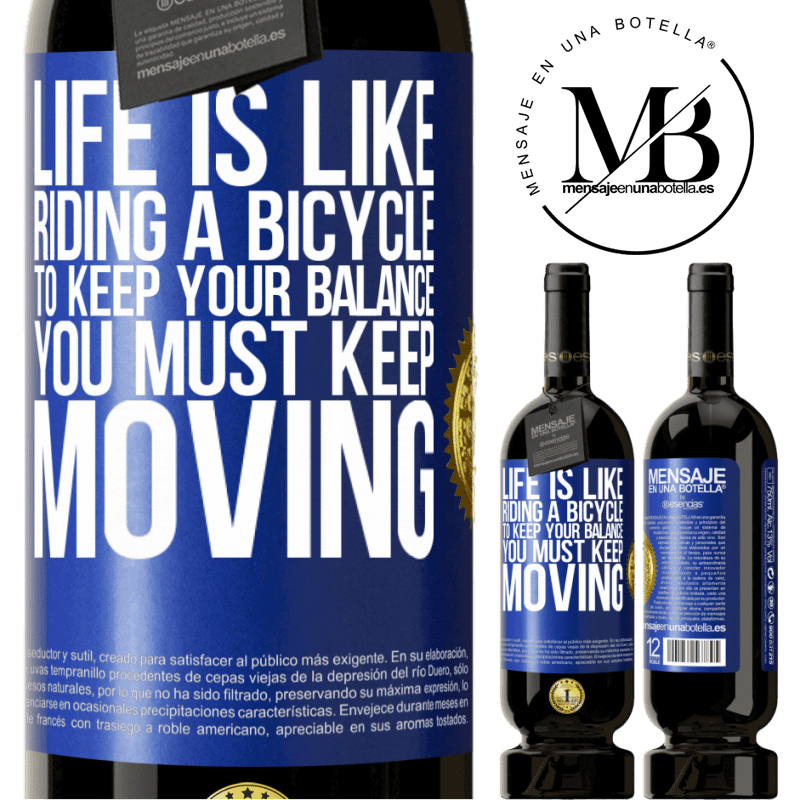 29,95 € Free Shipping | Red Wine Premium Edition MBS® Reserva Life is like riding a bicycle. To keep your balance you must keep moving Blue Label. Customizable label Reserva 12 Months Harvest 2013 Tempranillo