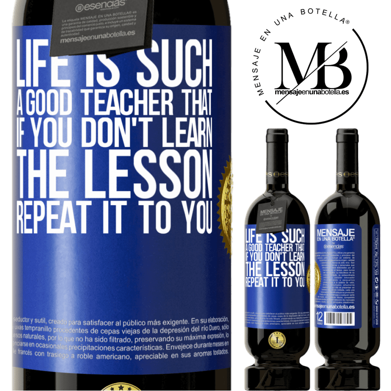 29,95 € Free Shipping   Red Wine Premium Edition MBS® Reserva Life is such a good teacher that if you don't learn the lesson, repeat it to you Blue Label. Customizable label Reserva 12 Months Harvest 2013 Tempranillo