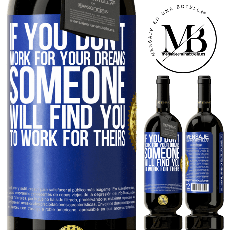 29,95 € Free Shipping | Red Wine Premium Edition MBS® Reserva If you don't work for your dreams, someone will find you to work for theirs Blue Label. Customizable label Reserva 12 Months Harvest 2013 Tempranillo