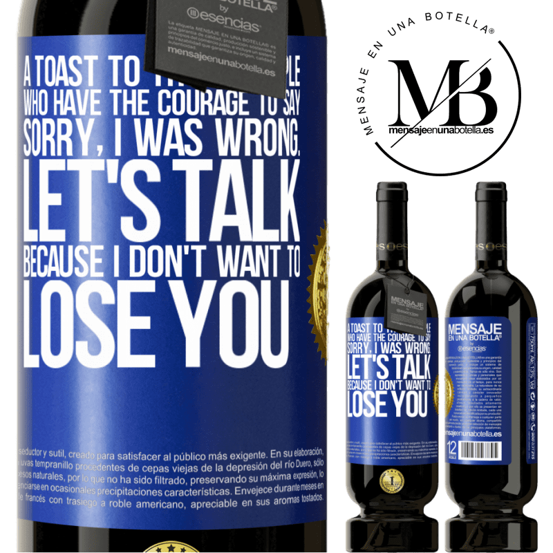 29,95 € Free Shipping | Red Wine Premium Edition MBS® Reserva A toast to those people who have the courage to say Sorry, I was wrong. Let's talk, because I don't want to lose you Blue Label. Customizable label Reserva 12 Months Harvest 2013 Tempranillo