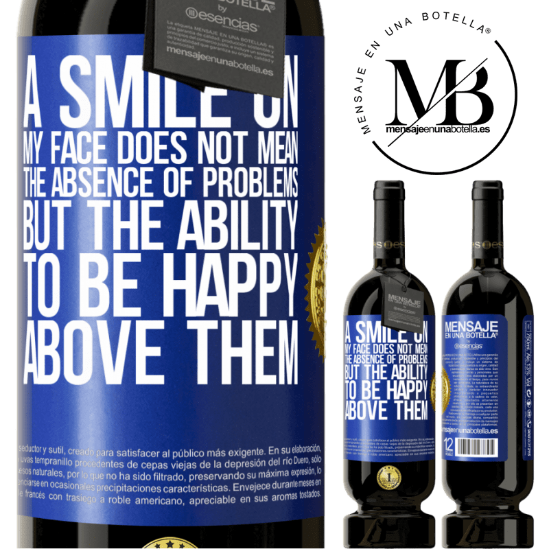 29,95 € Free Shipping   Red Wine Premium Edition MBS® Reserva A smile on my face does not mean the absence of problems, but the ability to be happy above them Blue Label. Customizable label Reserva 12 Months Harvest 2013 Tempranillo
