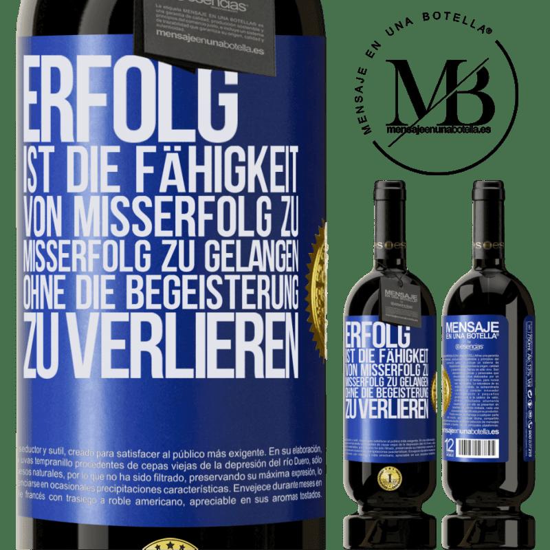 29,95 € Kostenloser Versand   Rotwein Premium Edition MBS® Reserva Erfolg ist die Fähigkeit, von Misserfolg zu Misserfolg zu gelangen, ohne die Begeisterung zu verlieren Blaue Markierung. Anpassbares Etikett Reserva 12 Monate Ernte 2013 Tempranillo