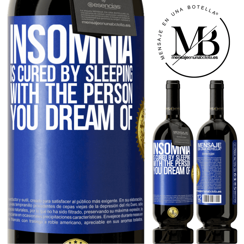 29,95 € Free Shipping   Red Wine Premium Edition MBS® Reserva Insomnia is cured by sleeping with the person you dream of Blue Label. Customizable label Reserva 12 Months Harvest 2013 Tempranillo