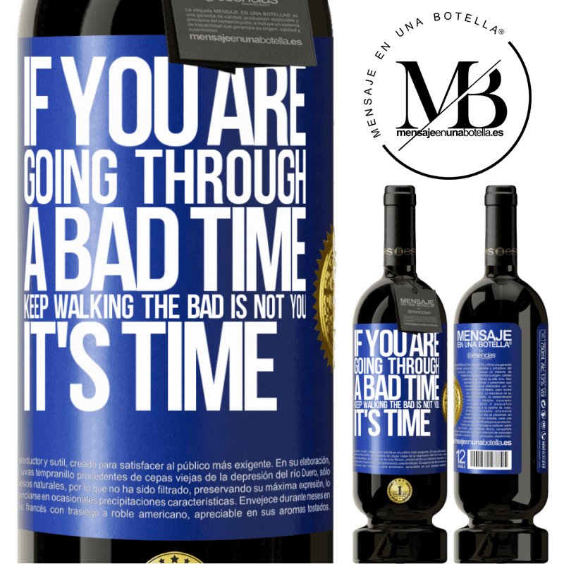 29,95 € Free Shipping | Red Wine Premium Edition MBS® Reserva If you are going through a bad time, keep walking. The bad is not you, it's time Blue Label. Customizable label Reserva 12 Months Harvest 2013 Tempranillo