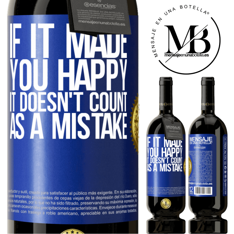 29,95 € Free Shipping | Red Wine Premium Edition MBS® Reserva If it made you happy, it doesn't count as a mistake Blue Label. Customizable label Reserva 12 Months Harvest 2013 Tempranillo