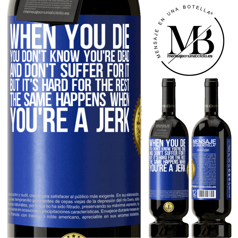 29,95 € Free Shipping | Red Wine Premium Edition MBS® Reserva When you die, you don't know you're dead and don't suffer for it, but it's hard for the rest. The same happens when you're a Blue Label. Customizable label Reserva 12 Months Harvest 2013 Tempranillo