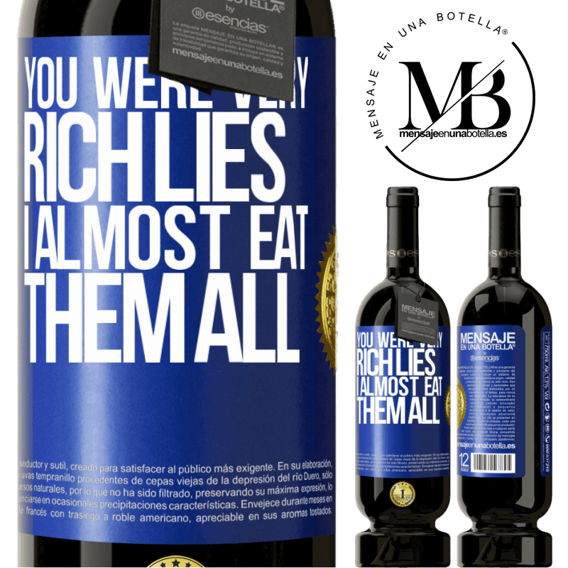 29,95 € Free Shipping | Red Wine Premium Edition MBS® Reserva You were very rich lies. I almost eat them all Blue Label. Customizable label Reserva 12 Months Harvest 2013 Tempranillo