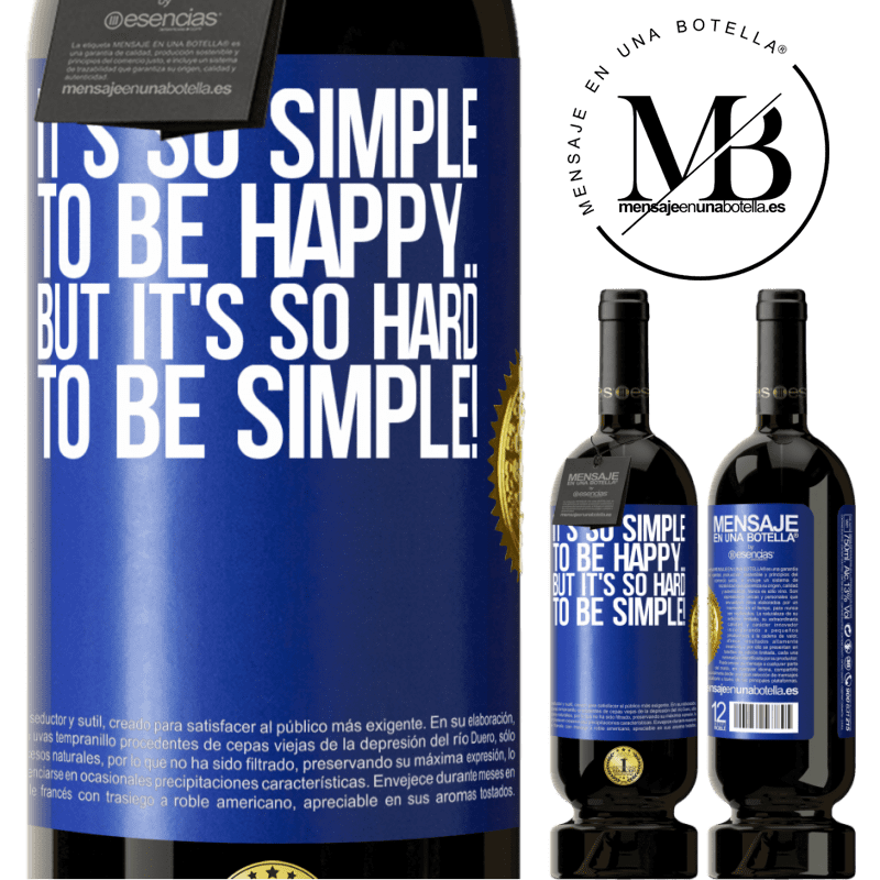 29,95 € Free Shipping | Red Wine Premium Edition MBS® Reserva It's so simple to be happy ... But it's so hard to be simple! Blue Label. Customizable label Reserva 12 Months Harvest 2013 Tempranillo