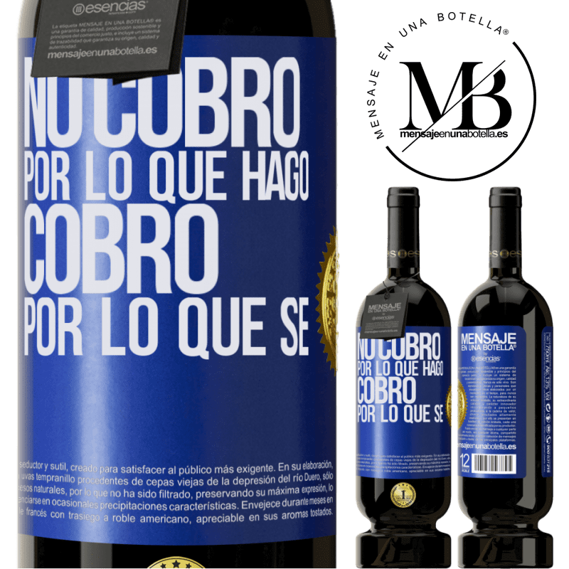 29,95 € Free Shipping | Red Wine Premium Edition MBS® Reserva I don't charge for what I do, I charge for what I know Blue Label. Customizable label Reserva 12 Months Harvest 2013 Tempranillo