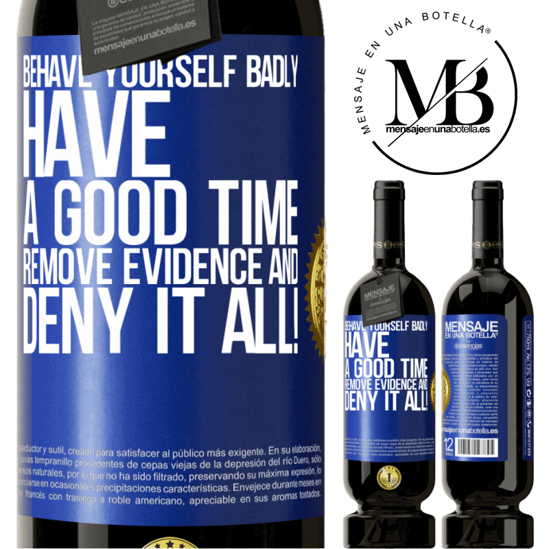 29,95 € Free Shipping   Red Wine Premium Edition MBS® Reserva Behave yourself badly. Have a good time. Remove evidence and ... Deny it all! Blue Label. Customizable label Reserva 12 Months Harvest 2013 Tempranillo