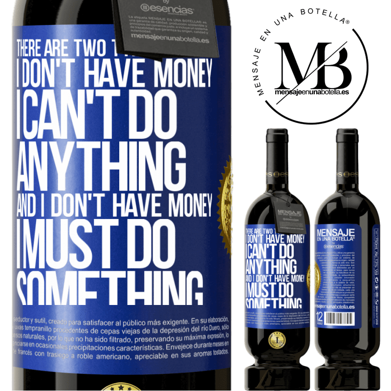 29,95 € Free Shipping | Red Wine Premium Edition MBS® Reserva There are two types of people. I don't have money, I can't do anything and I don't have money, I must do something Blue Label. Customizable label Reserva 12 Months Harvest 2013 Tempranillo