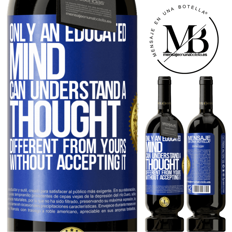 29,95 € Free Shipping | Red Wine Premium Edition MBS® Reserva Only an educated mind can understand a thought different from yours without accepting it Blue Label. Customizable label Reserva 12 Months Harvest 2013 Tempranillo