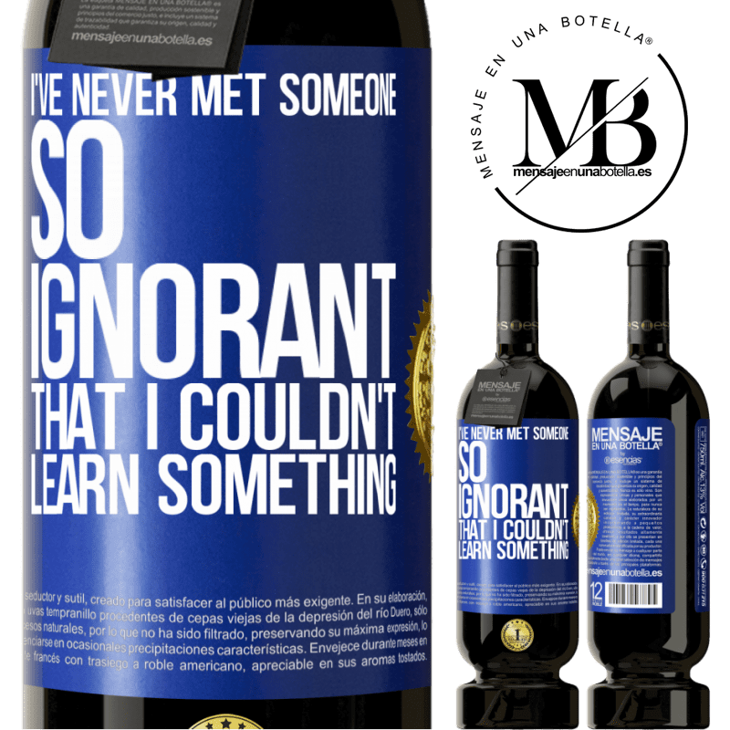 29,95 € Free Shipping | Red Wine Premium Edition MBS® Reserva I've never met someone so ignorant that I couldn't learn something Blue Label. Customizable label Reserva 12 Months Harvest 2013 Tempranillo