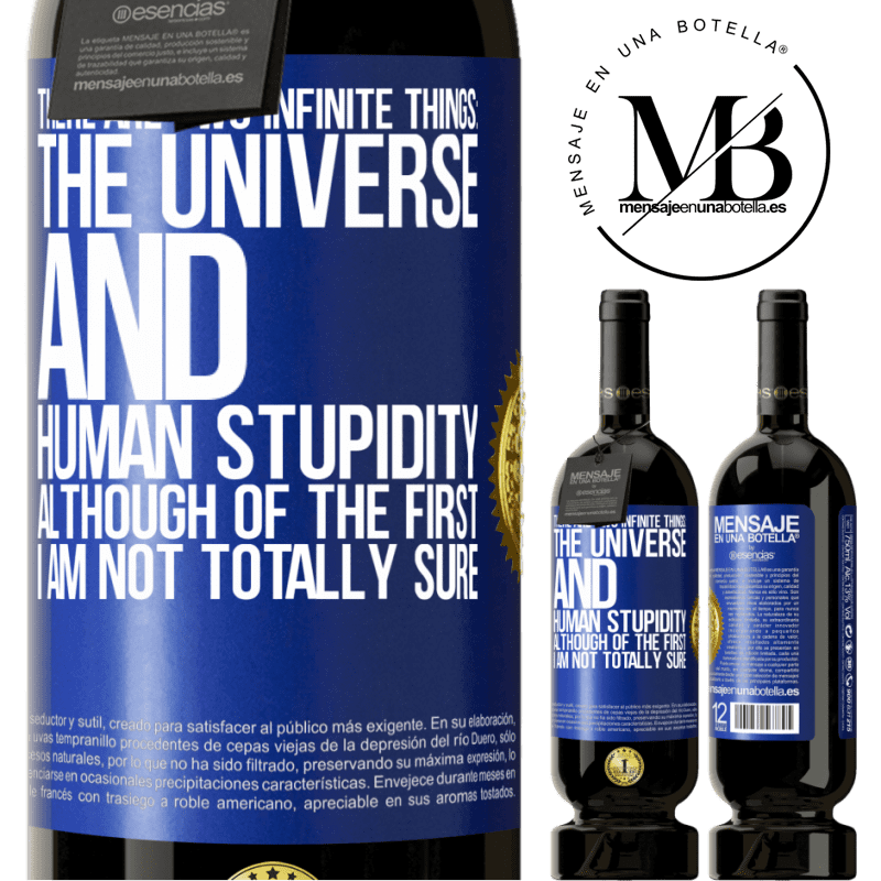 29,95 € Free Shipping | Red Wine Premium Edition MBS® Reserva There are two infinite things: the universe and human stupidity. Although of the first I am not totally sure Blue Label. Customizable label Reserva 12 Months Harvest 2013 Tempranillo