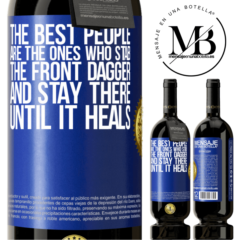 29,95 € Free Shipping | Red Wine Premium Edition MBS® Reserva The best people are the ones who stab the front dagger and stay there until it heals Blue Label. Customizable label Reserva 12 Months Harvest 2013 Tempranillo