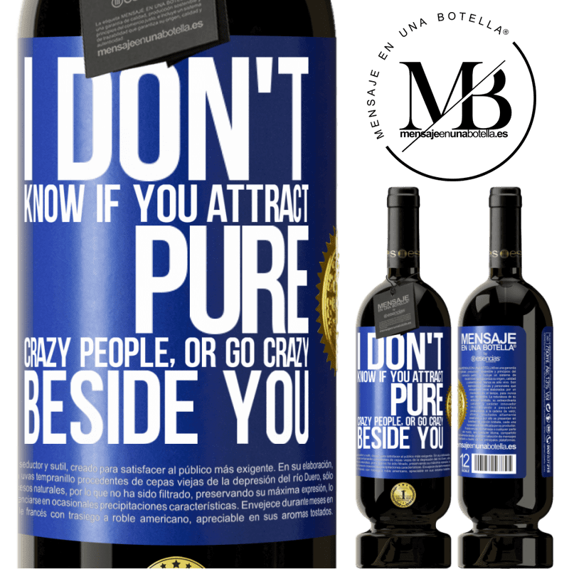 29,95 € Free Shipping | Red Wine Premium Edition MBS® Reserva I don't know if you attract pure crazy people, or go crazy beside you Blue Label. Customizable label Reserva 12 Months Harvest 2013 Tempranillo
