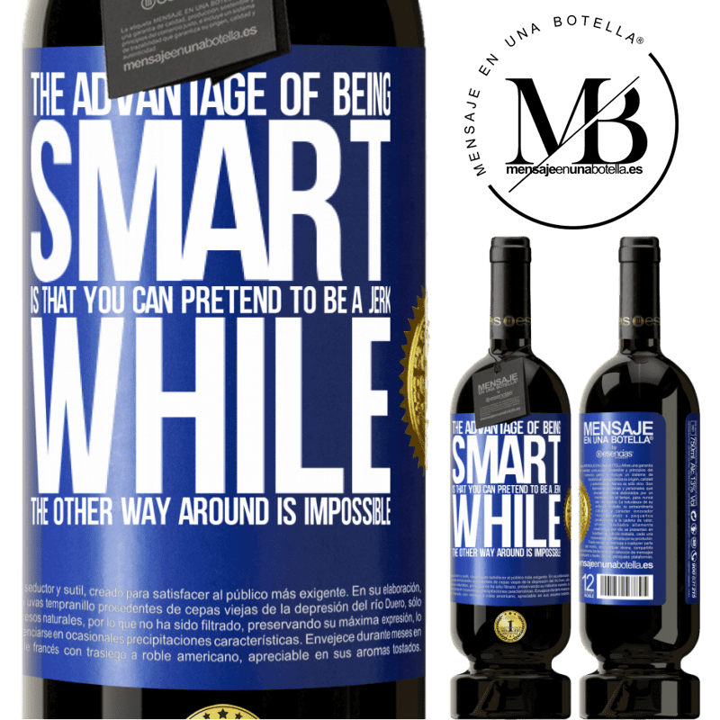 29,95 € Free Shipping | Red Wine Premium Edition MBS® Reserva The advantage of being smart is that you can pretend to be a jerk, while the other way around is impossible Blue Label. Customizable label Reserva 12 Months Harvest 2013 Tempranillo