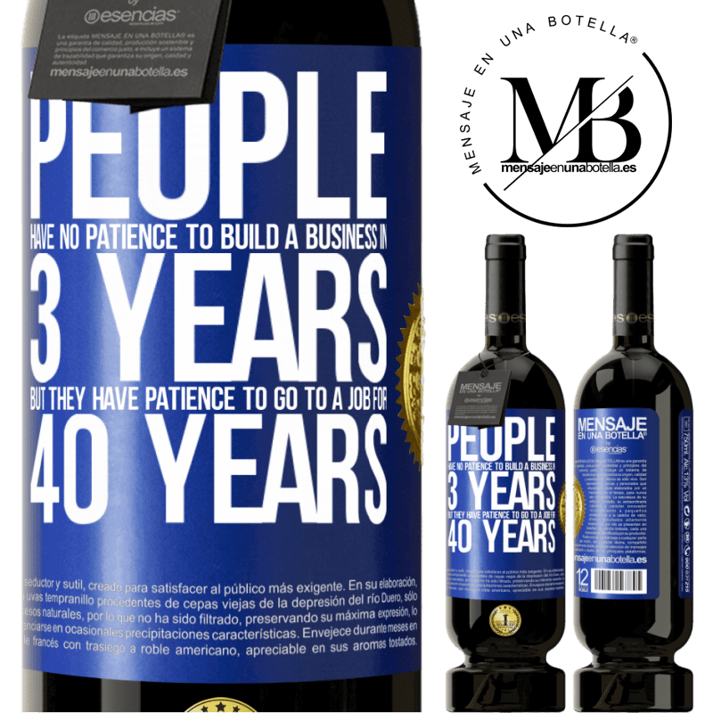 29,95 € Free Shipping | Red Wine Premium Edition MBS® Reserva People have no patience to build a business in 3 years. But he has patience to go to a job for 40 years Blue Label. Customizable label Reserva 12 Months Harvest 2013 Tempranillo