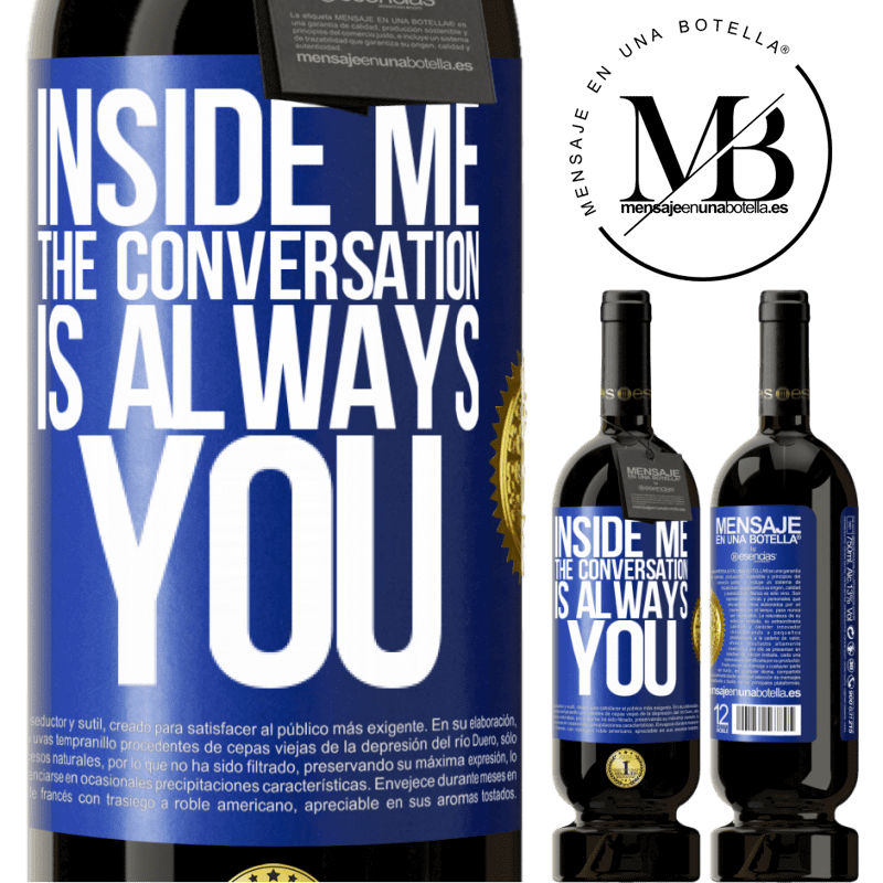 29,95 € Free Shipping | Red Wine Premium Edition MBS® Reserva Inside me people always talk about you Blue Label. Customizable label Reserva 12 Months Harvest 2013 Tempranillo